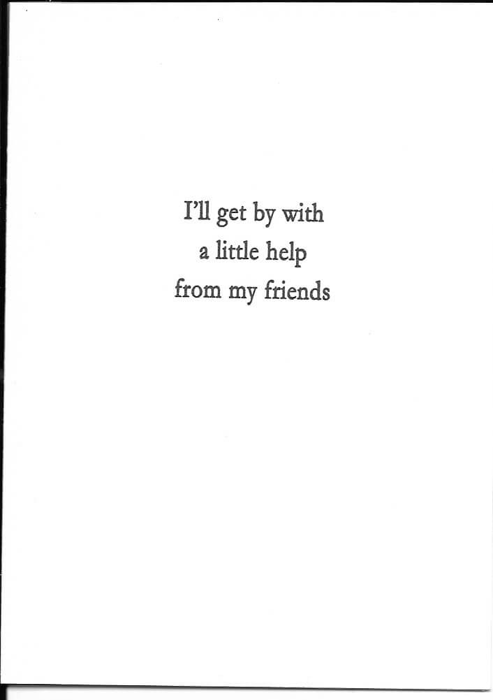 I'll get by with a little help from my friends card